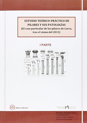 9788492970933: ESTUDIO TEORICO-PRACTICO DE PILARES Y SUS PATOLOGIAS - 1º PARTE: El Caso Particular de los Pilares de Lorca tras el Sismo de 2011