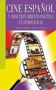Cine español y adoctrinamiento político en democracia: PEREZ VELASCO, V�ctor Miguel