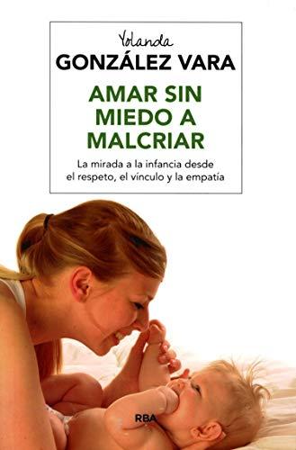 9788492981083: Amar sin miedo a malcriar (NO FICCIÓN 2 GENERAL)