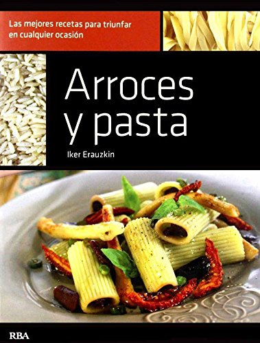 Arroces y pasta (Cocina Mejor Dia a Dia) (Spanish Edition): Erauzkin, Iker
