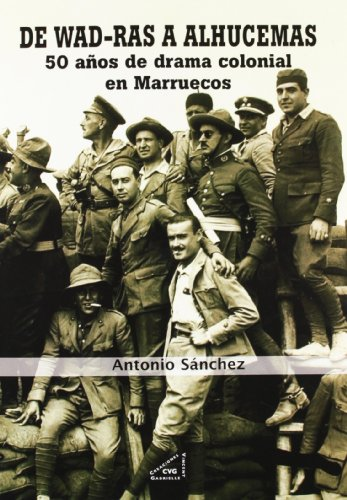 9788492987214: De Wad-Ras a Alhucemas: 50 años de drama colonial en Marruecos