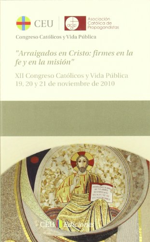 9788492989966: ARRAIGADOS EN CRISTO. FIRMES EN LA FE Y EN LA MISION: XII CONGRES O CATOLICOS Y VIDA PUBLICA. 19, 20 Y 21 DE NOVIEMBRE DE 2010