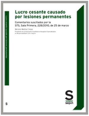 9788492995523: Lucro cesante causado por lesiones permanentes. Comentarios suscitados por la STS, Sala Primera, 228/2010, de 25 de marzo (Monografía)
