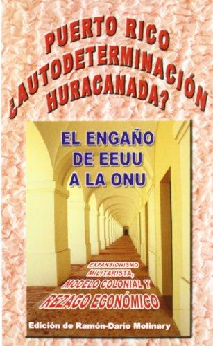 puerto_rico_autodeterminacion_huracanada_el_engano_de_ee_uu_a_la_onu_expansionismo_militarista_modelo_colonial_y_rezago_economico: ram-on-dar-io-molinary