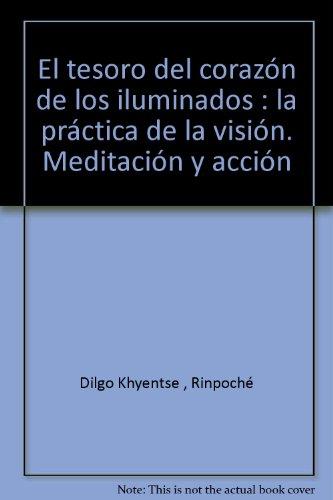 TESORO DEL CORAZON DE LOS ILUMINADOS: LA PRACTICA DE LA VISION, LA MEDITACION Y. LA ACCION. (8493028843) by DILGO KHYENTSE