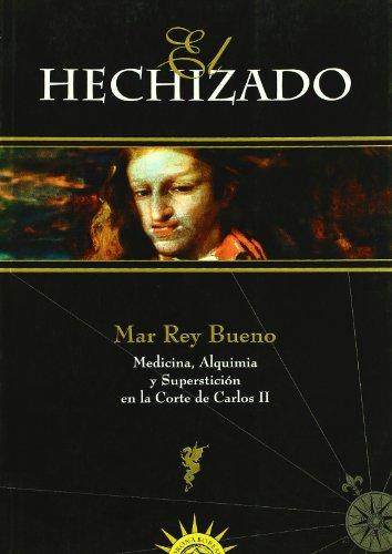 9788493032906: El hechizado: Medicina, alquimia y superstición en la corte de Carlos III : 1661-1700 (Spanish Edition)