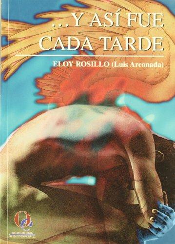 9788493062002: --Y así fue cada tarde [Apr 01, 1999] Rosillo, Eloy