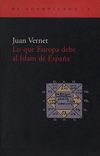 LO QUE EUROPA DEBE AL ISLAM DE ESPAÑA: VERNET, Juan