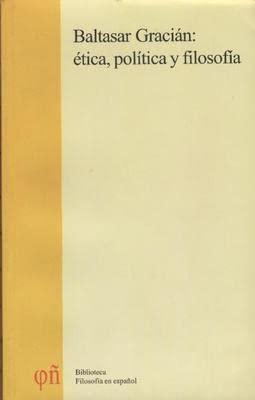 9788493067687: Baltasar gracian: etica, politica y filosofia. I actas congreso de etica, politica y filosofia en