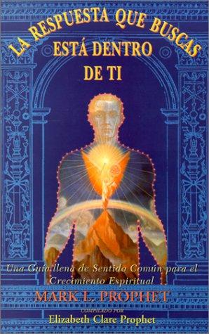 9788493081225: La respuesta que buscas esta dentro de tí : una guía llena de sentido común para el crecimiento espiritual