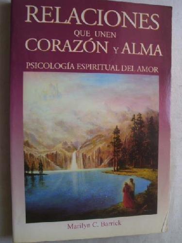 9788493081263: Relaciones que unen corazón y alma : psicología espiritual del amor