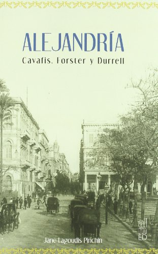 ALEJANDRIA: CAVAFIS, FORSTER Y DURREL: JANE LAGOUDIS PINCHIN