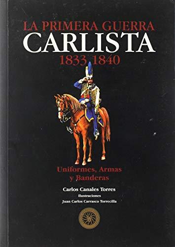 9788493137441: La primera Guerra carlista (1833-1840): uniformes, Armas y banderas