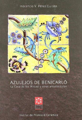 AZULEJOS DE BENICARLO. LA CASA DE LOS MIQUEL Y OTRAS ARQUITECTURAS: PEREZ GUILLEN, I. V. / D. A. ...