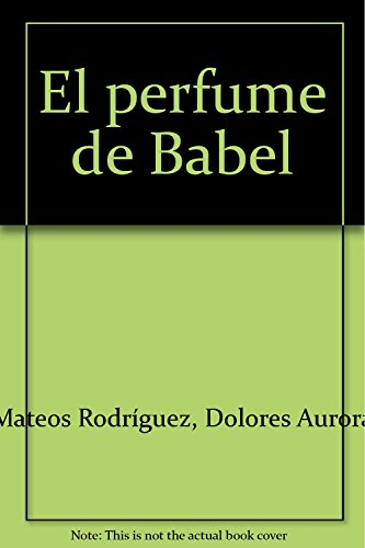 El perfume de Babel (Paperback): Dolores Aurora Mateos Rodrà guez