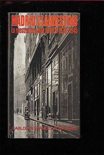 9788493183035: Madrid Clandestino. La Reestructuración Del P.C.E. 1939-1945