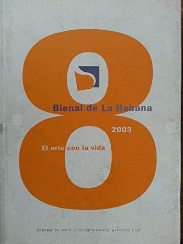 Bienal De La Habana 2003: El Arte Con La Vida: Centro Wifredo Lam; Consejo Nacional de las Artes ...