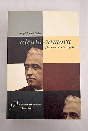 9788493199555: Alcala-Zamora y la agonia de la republica