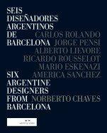 9788493205386: Seis diseñadores argentinos de Barcelona / Six Argentine Designers from Barcelona: Alberto Lievore, Jorge Pensi, Carlos Rolando, Ricardo Rousselot, ... America Sanchez (Spanish and English Edition)
