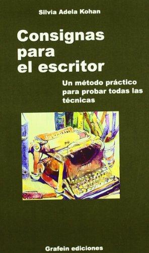 9788493213572: CONSIGNAS PARA EL ESCRITOR: UN METODO PRACTICO PARA PROBAR TODAS LAS TECNICAS
