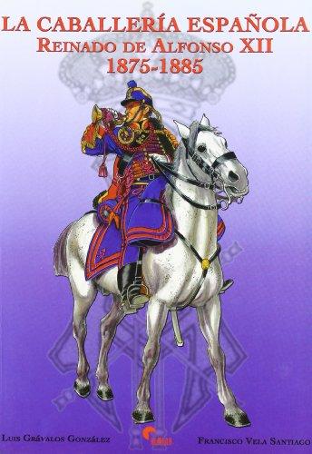 La caballería española : reinado de Alfonso: Luis Gravalos Gonzalez,