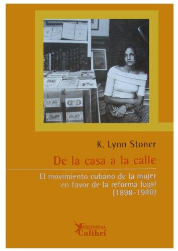 9788493231132: De la casa a la calle : el movimiento cubano de la mujer en favor de la reforma legal 1898-1940