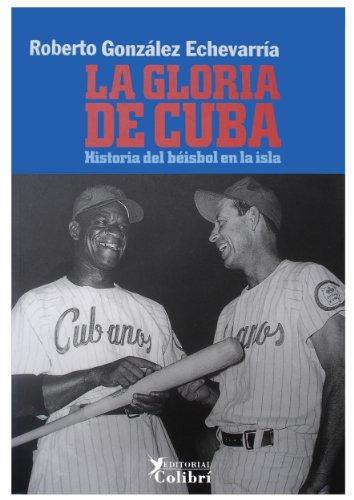 9788493231163: La Gloria de Cuba: Historia del beisbol en la isla