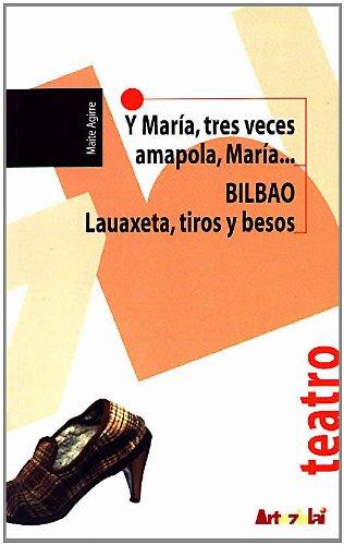 9788493244507: Y María tres veces amapola, María /Bilbao:lauaxeta, tiros y besos (Teatro)