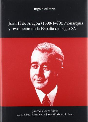 9788493247980: Juan II de Aragón (1398-1479): monarquía y revolución en la España del siglo XV (Grandes Obras)