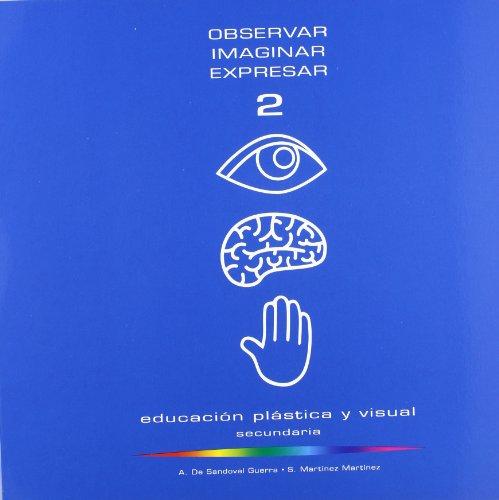 9788493254087: Observar, imaginar, expresar 2 : educación plástica y visual : Secundaria