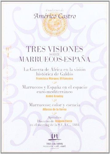 9788493254971: Tres visiones sobre Marruecos-España : la guerra de África en la visión histórica de Galdós : Marruecos y España en el espacio euromediterráneo : Marruecos, color y esencia