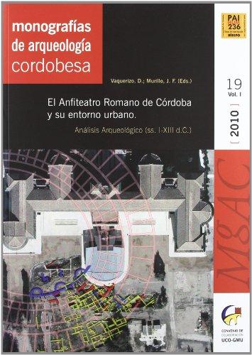 9788493259181: El Anfiteatro Romano de Caordoba y Su Entorno Urbano: Anaalisis Arqueolaogico, (SS. I-XIII D.C.)
