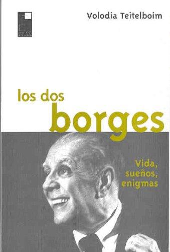 Los dos Borges.Vida, sueños,enigmas: Teitelboim,Volodia