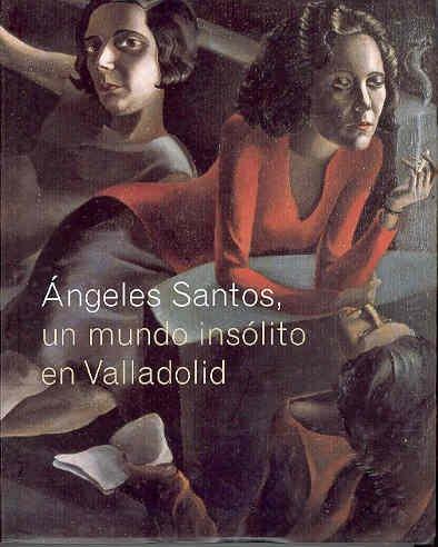 9788493260651: Angeles santos, un mundo insolito en Valladolid (cat.exposicion) (esp-ing)