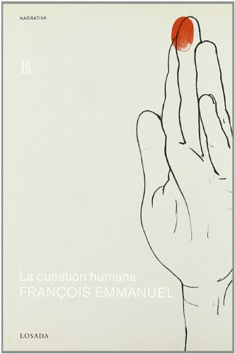 LA Cuestion Humana (Narrativa) (Spanish Edition): Francois Emmanuel