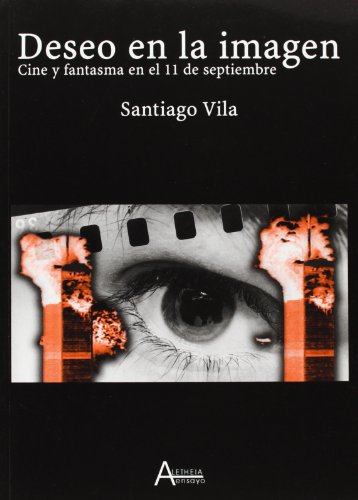 Deseo En La Imagen: Cine y Fantasma En El 11 de Septiembre (Hardback): Santiago Vila Mustieles