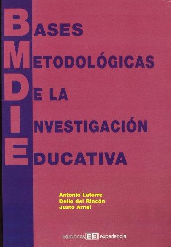 Bases metodologicas de la investigacion educativa.: Latorre Beltran, Antonio