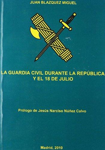 9788493299484: La guardia civil durante la republica y el 18 de Julio