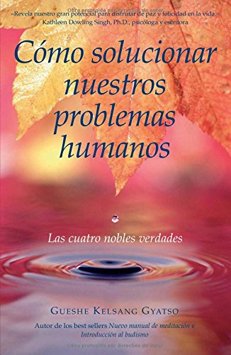9788493314835: Cómo solucionar nuestros problemas humanos (How to Solve Our Human Problems): Las cuatro nobles verdades (Spanish Edition)