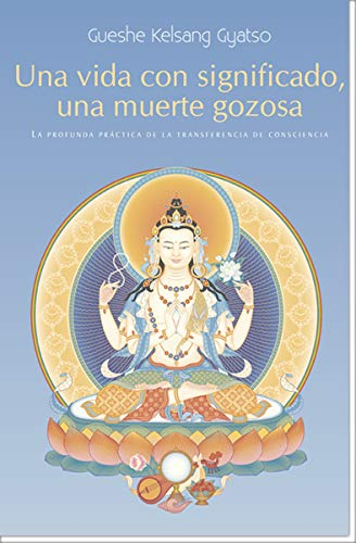 9788493314842: Una Vida con significado, una muerte gozosa : La profunda practica de la transferencia de consciencia