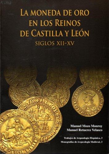LA MONEDA DE ORO EN LOS REINOS DE CASTILLA Y LEON, SIGLOS XII-XV: MOZO MONROY, M. / M. RETUERCE ...