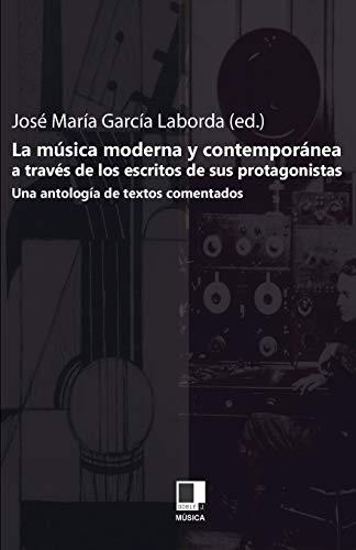 9788493326500: La musica moderna y contemporanea a traves de los escritos de sus protagonistas. Una antologia de textos comentados (Spanish Edition)