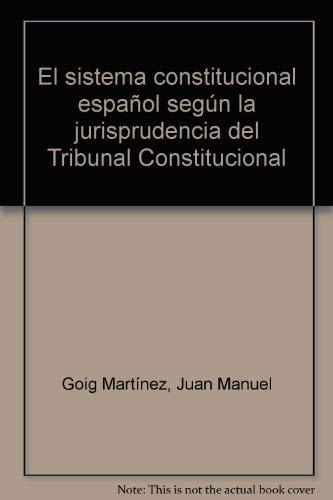 El sistema constitucional español según la jurisprudencia: Juan Manuel Goig