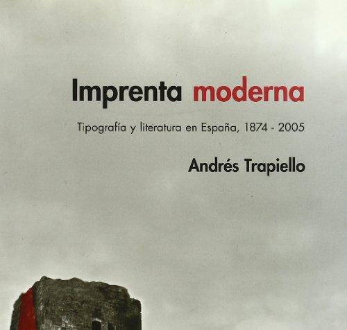 9788493344696: Imprenta moderna - tipografia y literatura en España, 1874-2005