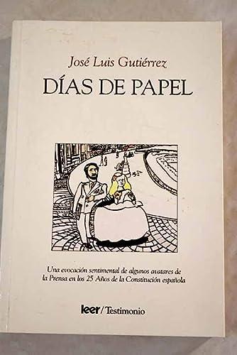 DIAS DE PAPEL: UNA EVOCACION SENTIMENTAL DE: JOSE LUIS GUTIERREZ