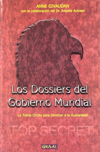 9788493363604: LOS DOSSIERS DEL GOBIERNO MUNDIAL: LA TRAMA OCULTA PARA DOMINAR L A HUMANIDAD