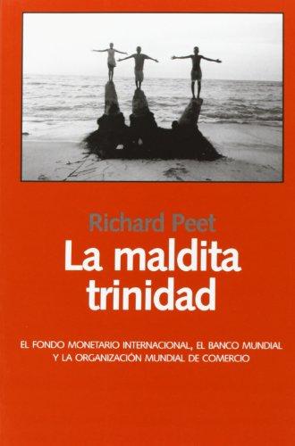 La Maldita Trinidad: el Fondo Monetario Internacional, el Banco Mundial y la Organización ...