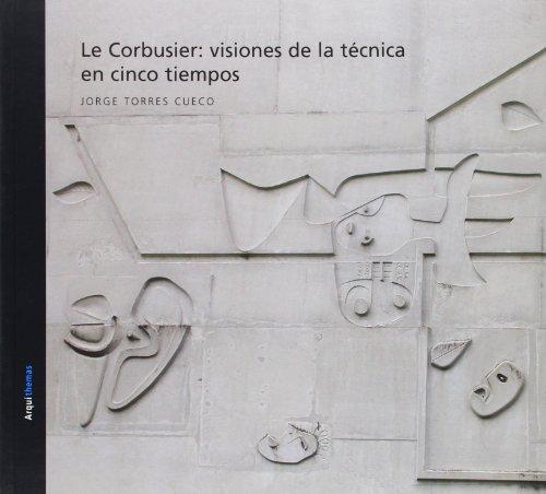 9788493370114: Le Corbusier, visiones de la tÚcnica en cinco tiempos