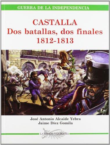 Castalla. Dos batallas, dos finales 1812-1813: José Antonio Alcaide Yebra; Jaime Díez Gomila
