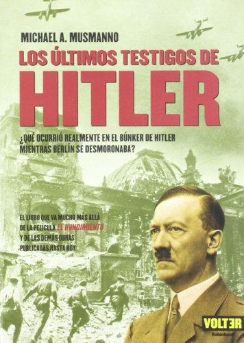 9788493384968: Últimos testigos de hitler, los: El libro que va mucho más allá de la película el hundimiento y de las demás obras publicadas hasta la fecha. (Volter)